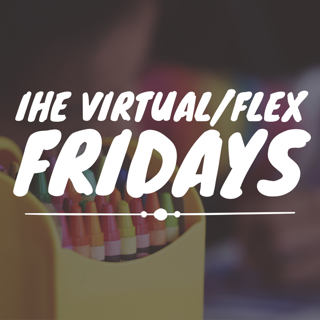 IHE Virtual/Flex Fridays