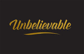 Unbelievable in gold letters with black background