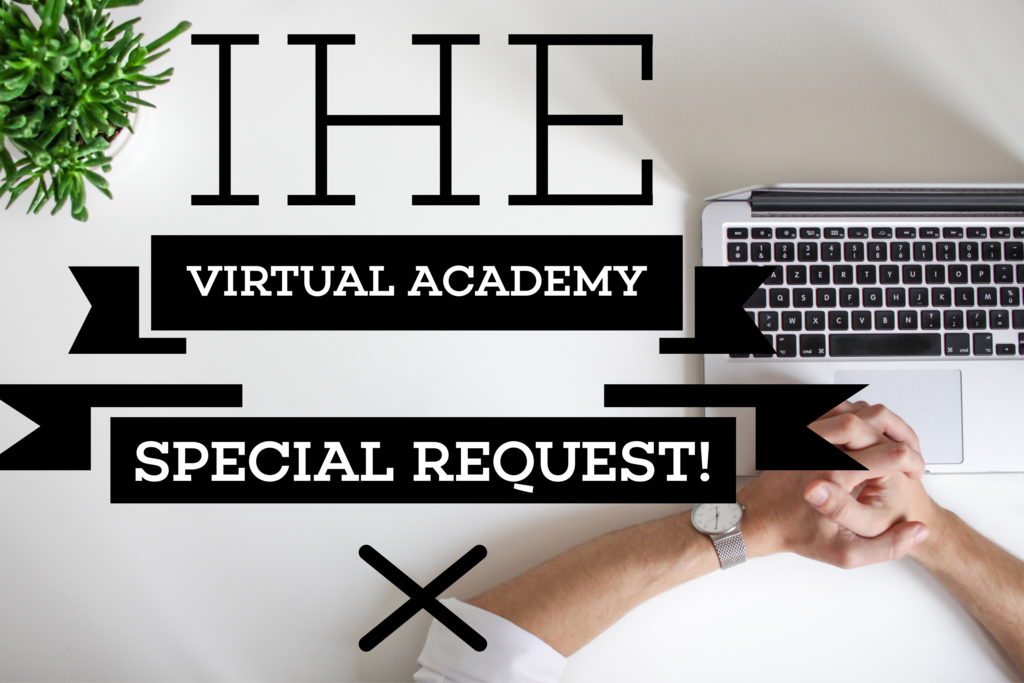 IHE Virtual Academy Special Request!